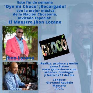 Oye mi Chocó Maestro Jhon Lozano Invitado Especial Julio 31 de 2021