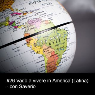 #26 Vado a vivere in America (Latina) - con Saverio