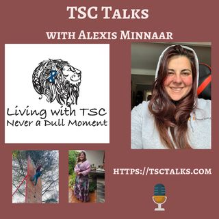 TSC Talks! Alexis Minnaar, Living with TSC; Never A Dull Moment-A South African Perspective