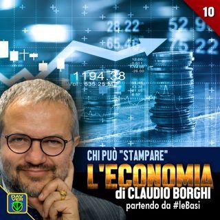 """10 - CHI PUÒ """"STAMPARE"""": l'Economia di Claudio Borghi partendo da #leBasi"""