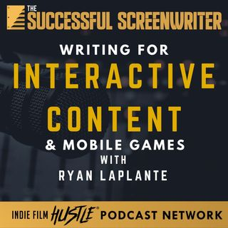Ep6 - Screenwriting for Mobile Gaming with Ryan LaPlante