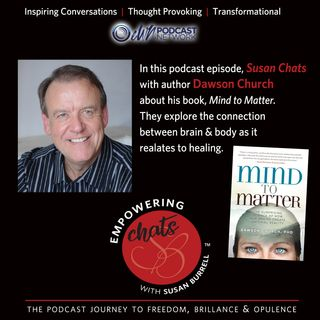 "Susan chats with Author of ""Mind to Matter,"" Dawson Church"
