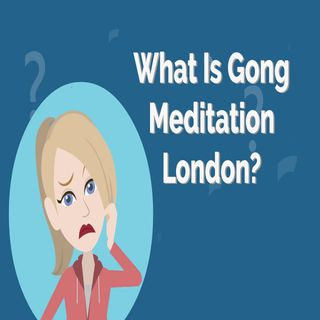 What Is Gong Meditation London