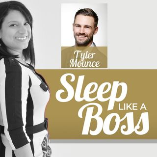 Sleep Like A Boss The Podcast with Christine Hansen - Tyler Mounce