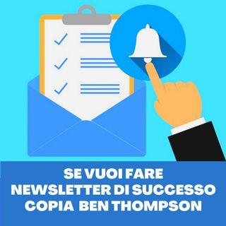 Perché dovresti fare una newsletter come Ben Thompson
