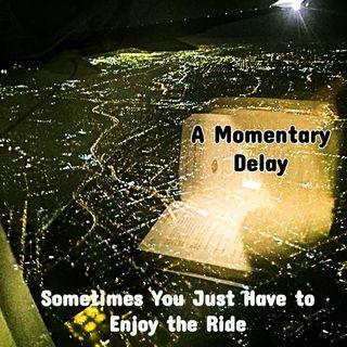 A Momentary Delay