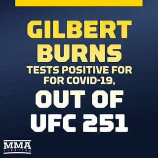 Gilbert Burns Positive For COVID-19, Out Of UFC 251 Main Event Reaction