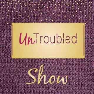 Untroubled Show