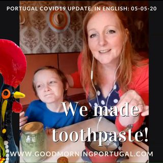 Portuguese Covid19 update, LIVE toothpaste making & Will Thomson