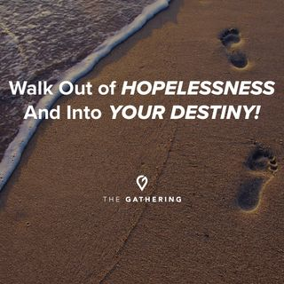 Walk Out of Hopelessness and into Your Destiny