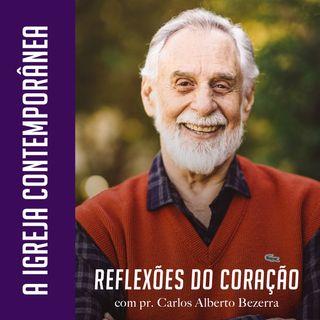 A IGREJA CONTEMPORÂNEA // pr. Carlos Alberto Bezerra