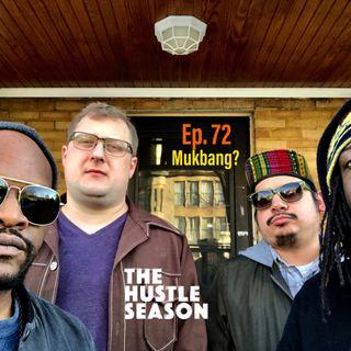 The Hustle Season: Ep. 72 Mukbang?