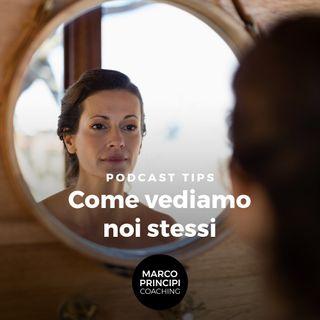"""Podcast Tips """"Come vediamo noi stessi"""""""