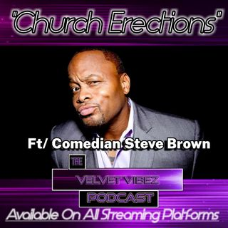 """Church Erections"" Ep.55 Ft/ Comedian Steve Brown"