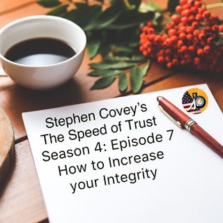 Stephen Covey's Speed of Trust: Season 4: Episode 7 - How to Increase your Integrity