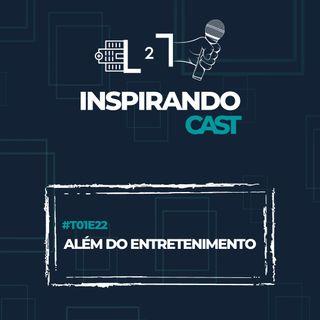 #T01E22 - Além do Entretenimento
