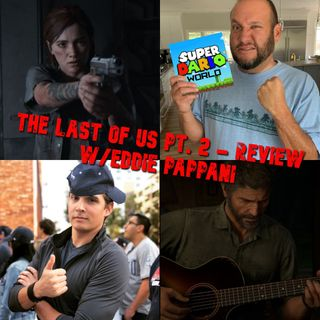 The Last Of Us Part 2 - Review w/ Eddie Pappani