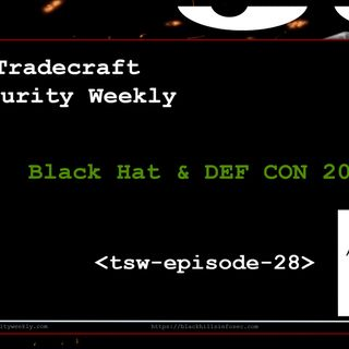 Black Hat & DEF CON 2018 - Tradecraft Security Weekly #28