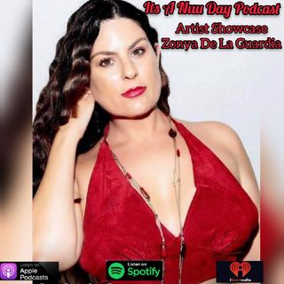 Its A Nuu Day Podcast Season 2 Premier/ Ms Zonya De La Guardia Artist Showcase