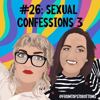 #26: Sexual Confessions 3