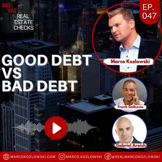 Ep47: Good Debt vs Bad Debt - Marco Kozlowski