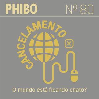 #80 - Cancelamento (O Mundo Está Ficando Chato?)