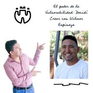El poder de la Vulnerabilidad: Decidí Crear con Wilmer Espinoza