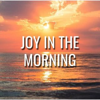 Joy In The Morning - Morning Manna #3126
