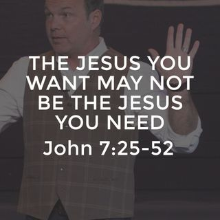 John #16 - The Jesus You Want May Not Be the Jesus You Need