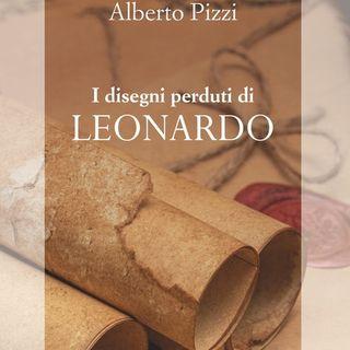 """Alberto Pizzi """"I disegni perduti di Leonardo"""""""
