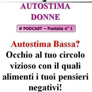 Autostima Donne - puntata n°1: Autostima Bassa? Occhio al circolo virtuoso o vizioso che alimenta i tuoi pensieri!