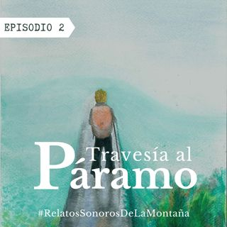 EP2: Travesía al Páramo