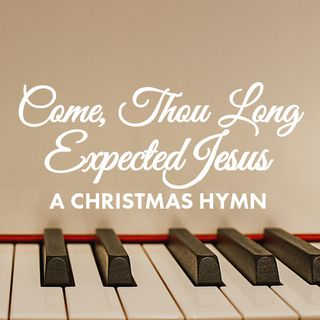 Christmas Bedtime Hymn: Come, Thou Long Expected Jesus