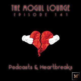 The Mogul Lounge Episode 141: Podcasts & Heartbreaks