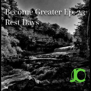 Become Greater Ep. 23 - Rest Days