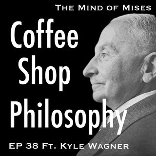 Coffee Shop Philosophy - Episode 38 - The Mind of Mises