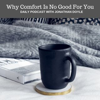 Why Comfort Is No Good For You