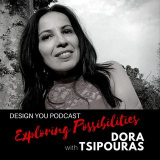 EP 009 – Exploring Possibilities with Dora Tsipouras