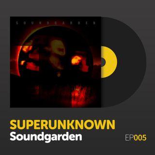 """Episode 005: Soundgarden's """"Superunknown"""""""