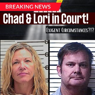 """BREAKING: Chad Daybell & Lori Vallow return to court, """"Exigent Circumstances,"""" and is Melanie Gibb OK?"""