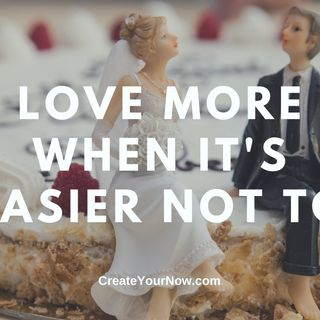 2409 Love More When It's Easier Not To