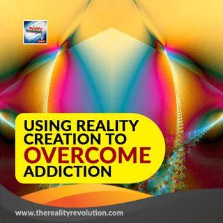 Using Reality Creation To Overcome Addiction