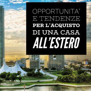 BM - Puntata n. 08 - Opportunità e tendenze per l'acquisto di una casa all'estero