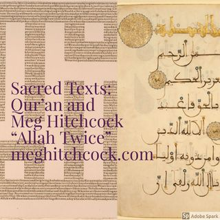 "Episode 10: Sacred Texts: The Qur'an and Meg Hitchcock ""Allah Twice"""