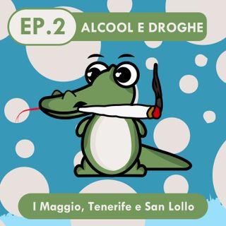 Alcool e Droghe: I Maggio, Tenerife e San Lollo