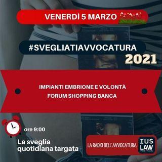 IMPIANTI EMBRIONE E VOLONTÀ - FORUM SHOPPING BANCA - #SvegliatiAvvocatura