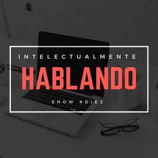 INTELECTUALMENTE - HABLANDO #10