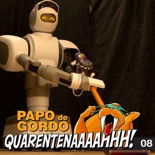 Papo de Gordo na Quarentena: Ep. 08 - Tenesmo, Robôs Aspiradores e Gin Tônica