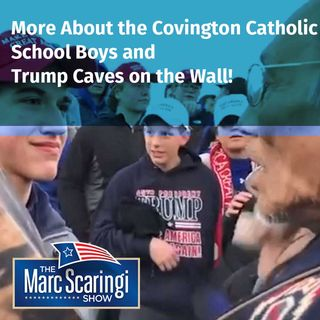 TMSS 2019-01-26 More on Covington Catholic School Boys and Trump Caves on the Wall!