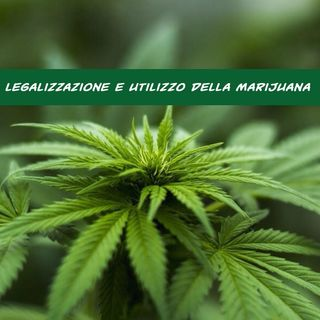 Ep 13 - Legalizzazione e utilizzo della Marijuana - Con Ospite